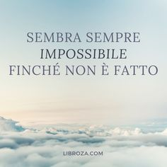 Sembra sempre impossibile finché non è fatto. - Libroza.com Italian Phrases, Italian Quotes, More Words, Kind Words, Crossfit Quotes, Daily Mood, Interesting Quotes, Famous Quotes, Things To Think About