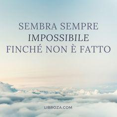 Sembra sempre impossibile finché non è fatto. - Libroza.com