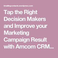Tap the Right Decision Makers and Improve your Marketing Campaign Result with Amcom CRM Technology Users List