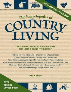 The essential resource for modern homesteading, growing and preserving foods, and raising chickens, The Encyclopedia of Country Living includes h ...