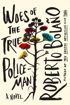 {WANT TO READ} The Woes of the True Policeman by Roberto Bolaño // a book I've been meaning to read