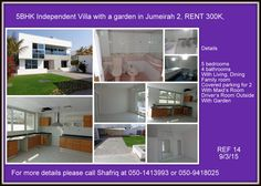 5BHK Independent Villa with a garden in Jumeirah 2, RENT 300K,   Details 5 bedrooms 4 bathrooms With Living, Dining  Family room Covered parking for 2 With Maid's Room Driver's Room Outside With Garden For more details please call Shafriq at 050-1413993 or 050-9418025