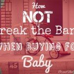 How Not to Break the Bank Buying for Baby