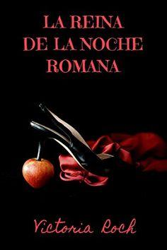 LA REINA DE LA NOCHE ROMANA de Victoria Roch https://www.amazon.es/dp/B00WDR5V6Q/ref=cm_sw_r_pi_dp_U_x_eHkKAbKCHCQZT