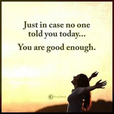 """Just in case no one told you today... You are good enough. #powerofpositivity"""