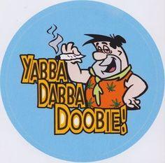 """YABBA DABBA DOOBIE!"""