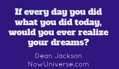 If every day you did what you did today, would...