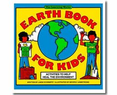 Earth Book for Kids by Linda Schwartz. Arbor Day books for children.  http://www.apples4theteacher.com/holidays/arbor-day/kids-books/earth-book-for-kids.html