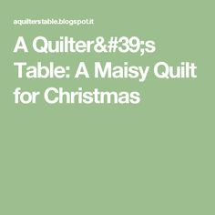 A Quilter's Table: A Maisy Quilt for Christmas