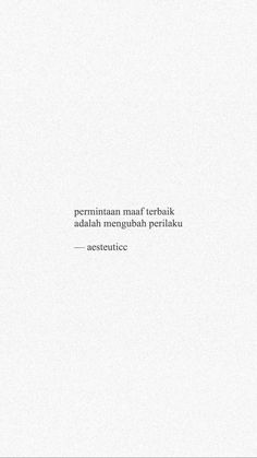 Indonesian- The best apology is changing behavior. Abbe means changing entirely but fixing the side of the gap that must be corrected. Quotes Rindu, Story Quotes, Text Quotes, Crush Quotes, Quotes Galau, Simple Quotes, Wonder Quotes, Reminder Quotes, Quotes Indonesia