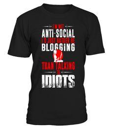 T shirt  Not Antisocial Rather Be Blogging Than Talk Idiots T Shirt    13  fashion trend 2018 #tshirt, #tshirtfashion, #fashion