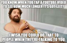 INFP, INFJ, Zach Galifianakis actor comedian beard, , in bathtub, bathing, You know when you tap a youtube video to see how much longer it's got left? I wish you could do that to people when they're talking to you.