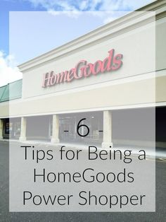 Six tips for being a HomeGoods power shopper and getting the best stuff!