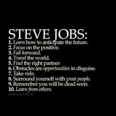 Steve Jobs life tips Learn how to anticipate the future. Focus on the positive. Find the right partner. Obstacles are opportunities in disguise. Take risks. Surround yourself with great people. Life Quotes Love, Wisdom Quotes, Great Quotes, Quotes Quotes, Risk Quotes, Lesson Quotes, Super Quotes, Music Quotes, Positive Quotes