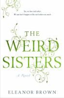 """The weird sisters / Eleanor Brown.  """"There is no problem that a library card can't solve."""""""