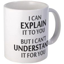CafePress - Engineers Motto Cant Understand It For You Mugs - Unique Coffee Mug, Coffee Cup -- Wow! Check it out now! : Coffee Mugs Funny Cups, Funny Coffee Cups, Coffee Mug Quotes, Coffee Humor, Beer Quotes, Cool Mugs, Unique Coffee Mugs, Sarcastic Quotes, Funny Quotes
