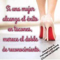 """Vive la vida de tus sueños: """"Si una mujer alcanza el éxito en tacones, merece el doble de reconocimiento""""."""