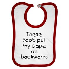 These fools put my cape on backwards funny baby Bib $7.99