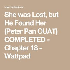 She was Lost, but He Found Her (Peter Pan OUAT) COMPLETED - Chapter 18 - Wattpad
