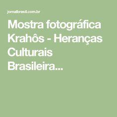 Mostra fotográfica Krahôs - Heranças Culturais Brasileira...