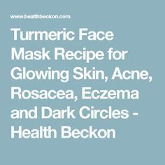Turmeric Face Mask Recipe for Glowing Skin, Acne, Rosacea, Eczema and Dark Circles - Health Beckon #EczemaMoisturizer