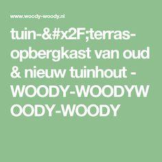 tuin-/terras- opbergkast van oud & nieuw tuinhout - WOODY-WOODYWOODY-WOODY