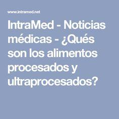 IntraMed - Noticias médicas - ¿Qués son los alimentos procesados y ultraprocesados?