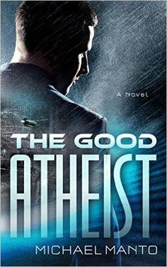 The Good Atheist, Michael Manto - Amazon.com