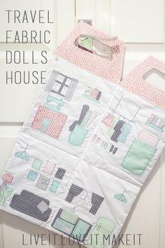 Live it . Love it . Make it.: Make it: Travel Fabric Dolls House