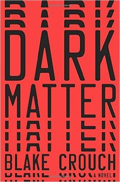 Dark Matter: A Novel: Blake Crouch: 9781101904220: Amazon.com: Books