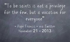 Did you know to be saint is YOUR vocation?  Read more at: www.twitter.com/pontifex