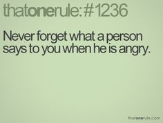 """I can dismiss...I can forgive..BUT I WILL NEVER FORGET THE FOULEST WORDS ON EARTH from someone who """"loves"""" me."""