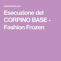 Esecuzione del CORPINO BASE - Fashion Frozen