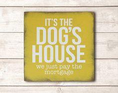 Funny Dog Sign; Funny Pet Gift; Dog Wood Sign; Dog Mom; Dog Dad; Dog Decor; Dog Life; It's the Dog's House Sign