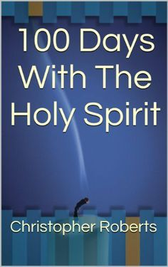 100 Days With The Holy Spirit by Christopher Roberts, http://www.amazon.com/dp/B00KDATAF8/ref=cm_sw_r_pi_dp_AiMEtb1JYACEV