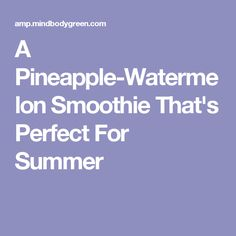 A Pineapple-Watermelon Smoothie That's Perfect For Summer
