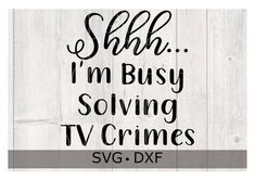 Shhh... I'm Busy Solving TV Crimes svg file Use with | Etsy