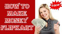 How to Make Money Flipkart || Flipkart से जुड़कर घर बेठे बेठे लाखो रूपये ...