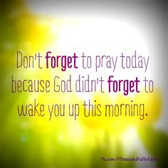 don't forget to pray. God Loves You, Jesus Loves, Awesome Quotes, Best Quotes, Team Building Quotes, Prayer Changes Things, Little Prayer, Godly Quotes, Jesus Calling