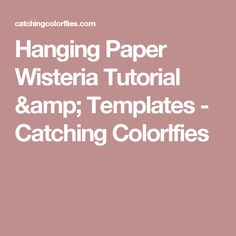 Hanging Paper Wisteria Tutorial & Templates - Catching  Colorlfies