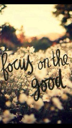 Focus on the good!!