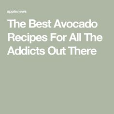 The Best Avocado Recipes For All The Addicts Out There