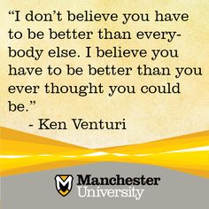 """I don't believe you have to be better than everybody else. I believe you have to be better than you ever thought you could be. Doctor Of Pharmacy, North Manchester, I Dont Believe You, Liberal Arts College, Athletic Training, Everybody Else, Monday Motivation, Art School, Spirituality"
