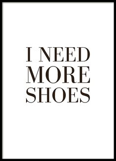 A stylish and funny poster with the text, 'I need more shoes'. This typography print is very attractive with a stylish design. www.desenio.com