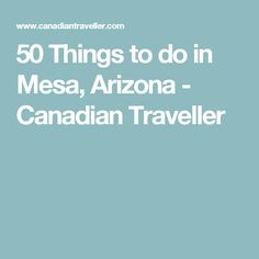 50 Things to do in Mesa, Arizona - Canadian Traveller