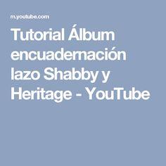Tutorial Álbum encuadernación lazo Shabby y Heritage - YouTube