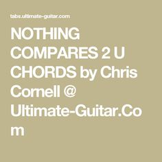 NOTHING COMPARES 2 U CHORDS by Chris Cornell @ Ultimate-Guitar.Com