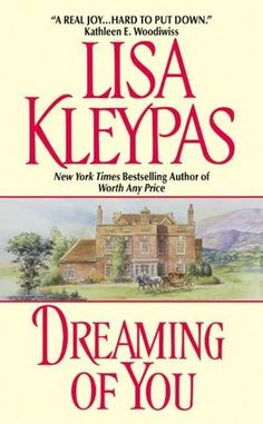 Dreaming of You, by Lisa Kleypas, one of the best Historical Romance writers ever!