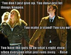 A little Doctor Who wisdom from Rose Tyler.
