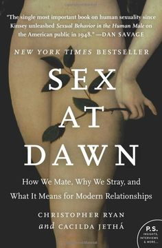 """Sex at Dawn: How We Mate, Why We Stray, & What It Means for Modern Relationships by Christopher Ryan & Cacilda Jetha. """"Sex at Dawn challenges most conventional wisdom about sex in a big way. By closely examining the prehistoric origins of human sexual behavior the authors are able to expose the fallacies & weaknesses of standard theories proposed by most experts. This is an entertaining, provocative, & pioneering book. I learned a quite lot from it & recommend it highly.""""  Andrew Weil, M.D."""